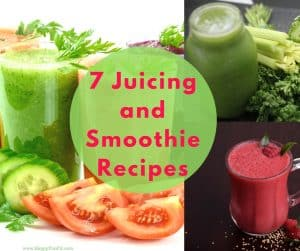 7 Juicing and smoothie Recipes