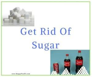 Get Rid Of Sugar.