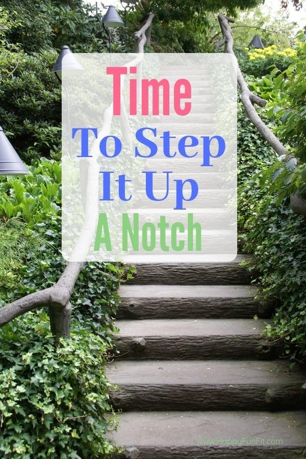 Time To Step It Up a Notch